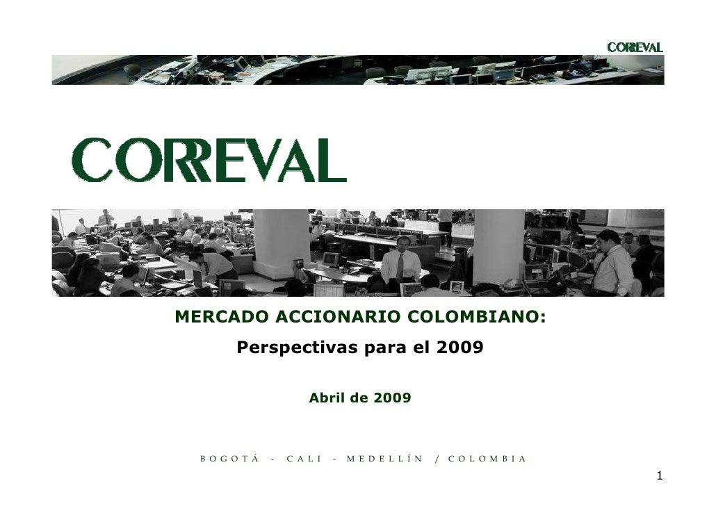 MERCADO ACCIONARIO COLOMBIANO:         Perspectivas para el 2009                          Abril de 2009      B O G O T Á  ...