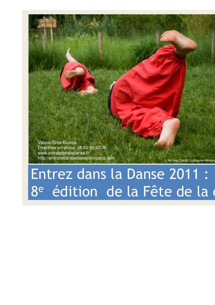 Valérie Gros-Dubois Directrice artistique 06.62.60.92.76 www.entrezdansladanse.fr http://entronsdansladanse.blogspot.com  ...
