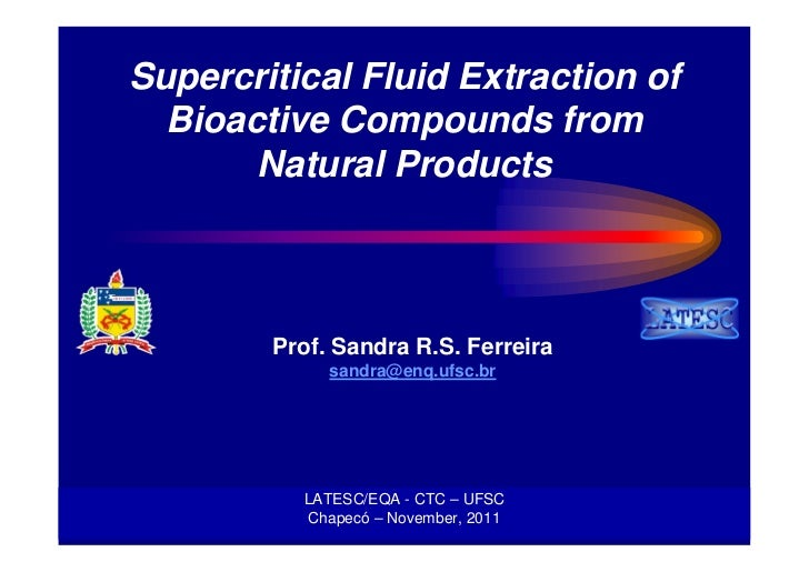 Supercritical Fluid Extraction of  Bioactive Compounds from       Natural Products        Prof. Sandra R.S. Ferreira      ...