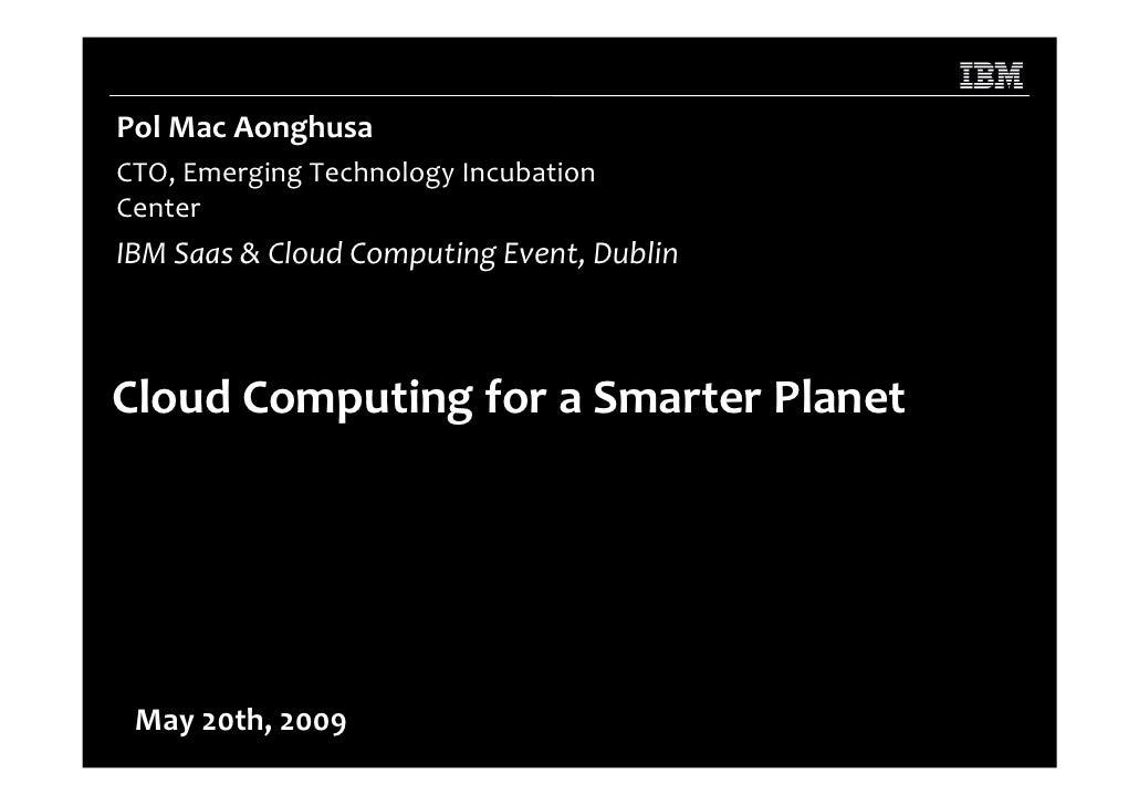 Pol Mac Aonghusa CTO, Emerging Technology Incubation Center IBM Saas & Cloud Computing Event, Dublin    Cloud Computing fo...
