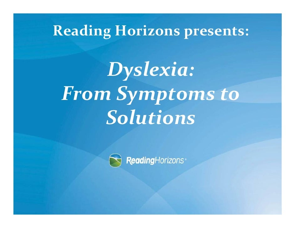 Reading Horizons presents:     Dyslexia: From Symptoms to     Solutions