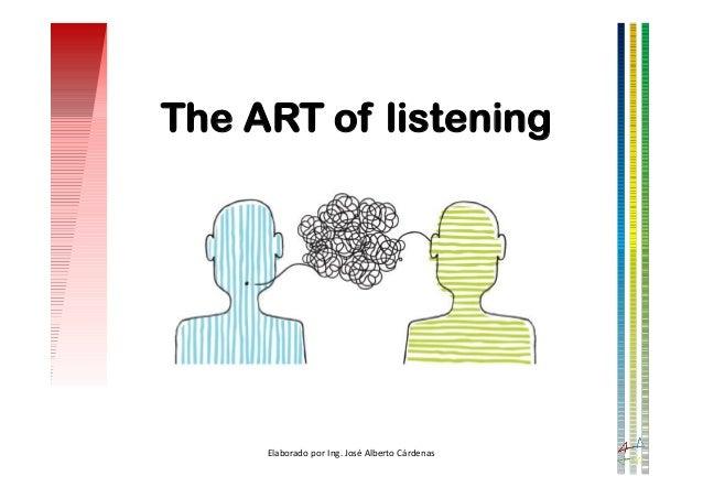 The ART of listening Elaborado por Ing. José Alberto Cárdenas