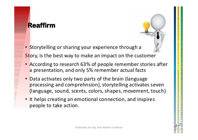 • Storytelling or sharing your experience through a Story, is the best way to make an impact on the customer • According t...