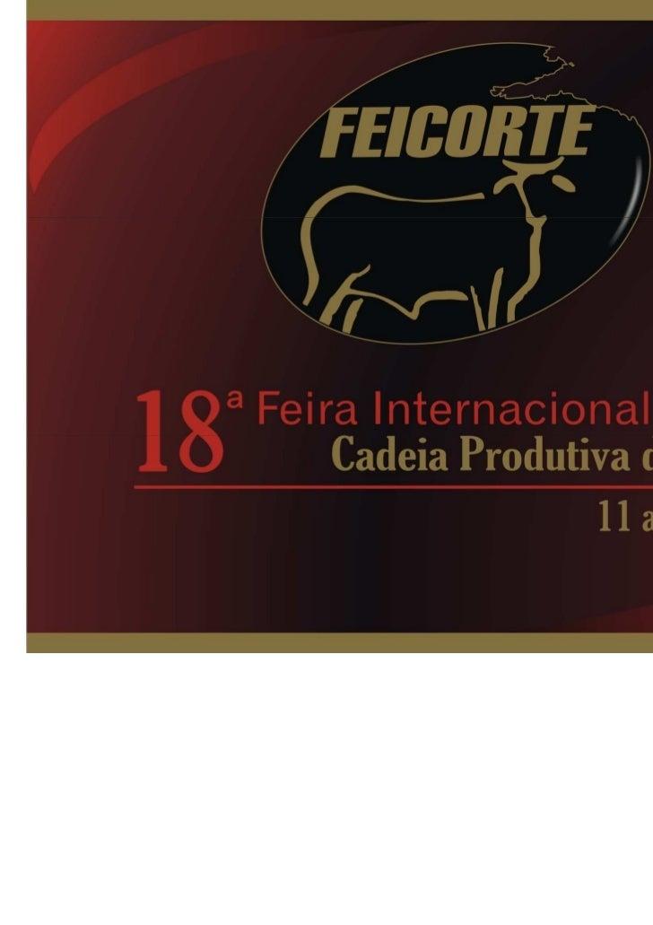 FeicorteA FEICORTE – Feira Internacional daCadeia Produtiva da Carne em sua 18ªedição já estabeleceu seu reconhecimentonac...