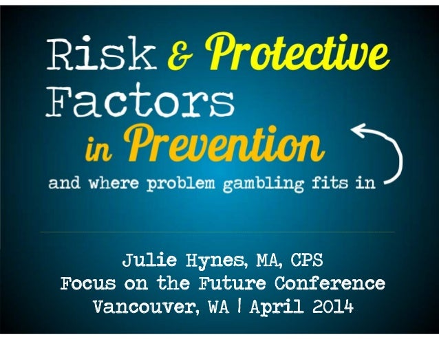 integrating problem gambling in Prevention Julie Hynes, MA, CPS Focus on the Future Conference Vancouver, WA | April 2014
