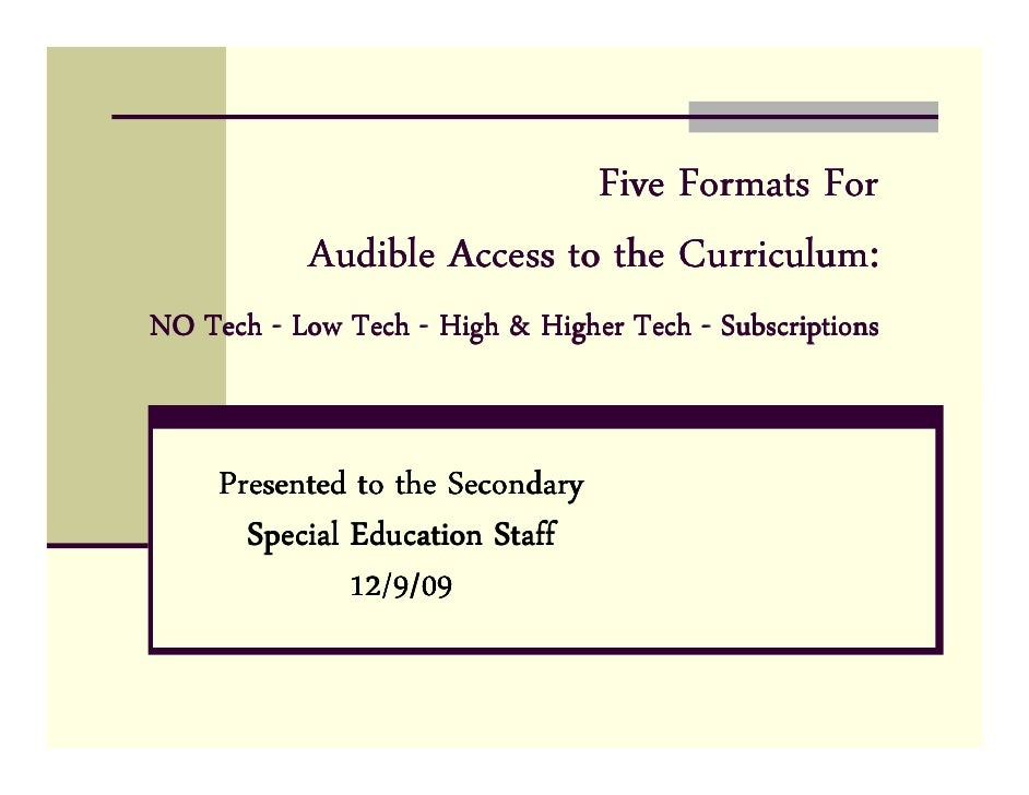Five Formats For            Audible Access to the Curriculum: NO Tech - Low Tech - High & Higher Tech - Subscriptions     ...