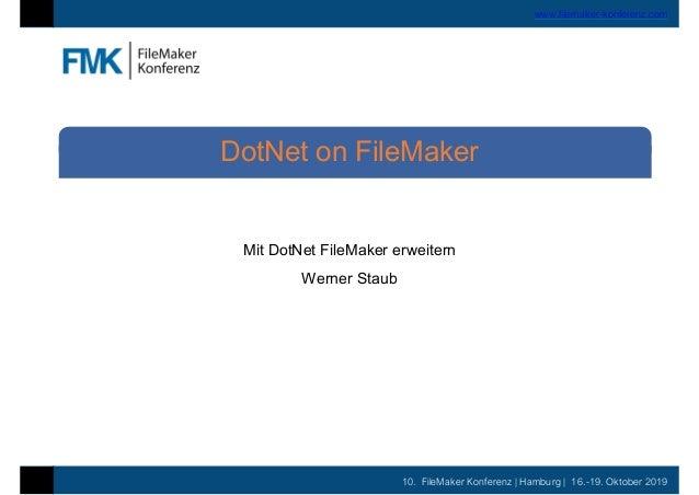 10. FileMaker Konferenz | Hamburg | 16.-19. Oktober 2019 www.filemaker-konferenz.com Mit DotNet FileMaker erweitern Werner...