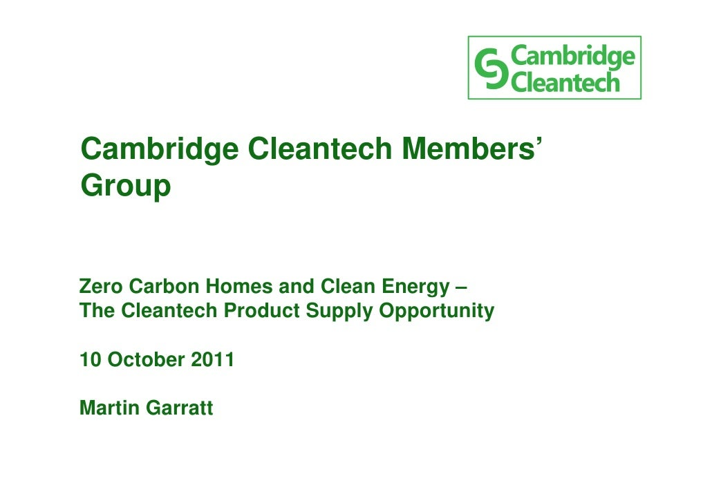 Cambridge Cleantech Members'GroupZero Carbon Homes and Clean Energy –The Cleantech Product Supply Opportunity10 October 20...