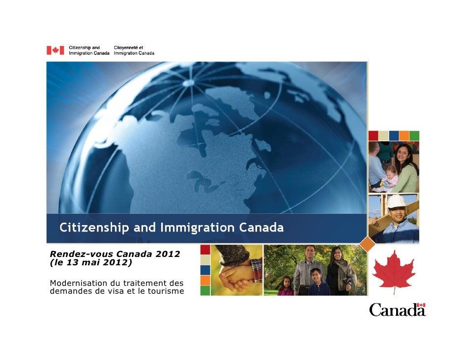 Rendez-vous Canada 2012(le 13 mai 2012)Modernisation du traitement desdemandes de visa et le tourisme