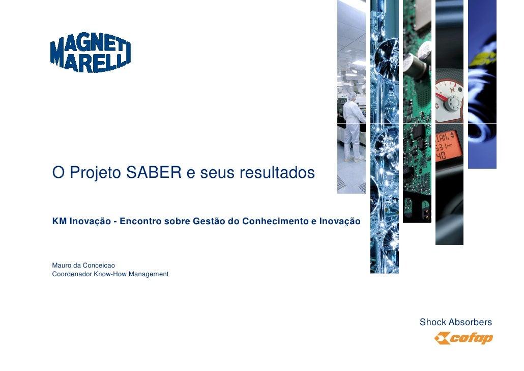 O Projeto SABER e seus resultadosKM Inovação - Encontro sobre Gestão do Conhecimento e InovaçãoMauro da ConceicaoCoordenad...