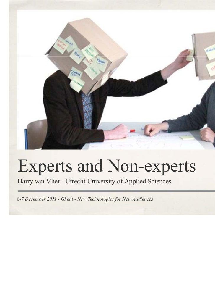 Experts and Non-expertsHarry van Vliet - Utrecht University of Applied Sciences6-7 December 2011 - Ghent - New Technologie...