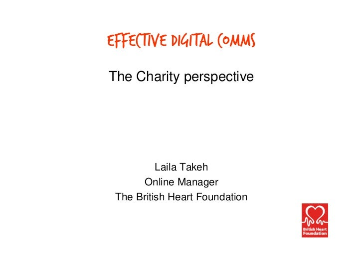Effective Digital CommsThe Charity perspective          Laila Takeh      Online Manager The British Heart Foundation