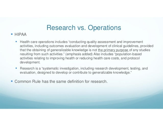 """Research vs. Operations  HIPAA  Health care operations includes """"conducting quality assessment and improvement activitie..."""