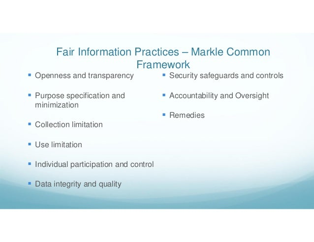 Fair Information Practices – Markle Common Framework  Openness and transparency  Purpose specification and minimization ...