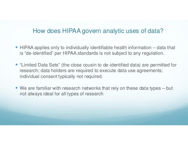 How does HIPAA govern analytic uses of data?  HIPAA applies only to individually identifiable health information – data t...