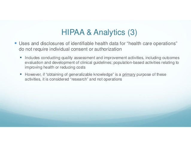 """HIPAA & Analytics (3)  Uses and disclosures of identifiable health data for """"health care operations"""" do not require indiv..."""