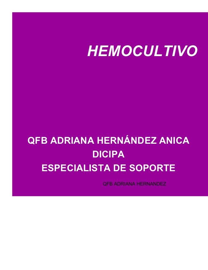 HEMOCULTIVOQFB ADRIANA HERNÁNDEZ ANICA           DICIPA  ESPECIALISTA DE SOPORTE            QFB ADRIANA HERNANDEZ