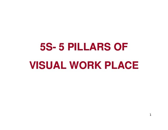 5S5S-- 5 PILLARS OF5 PILLARS OF VISUAL WORK PLACEVISUAL WORK PLACE 1 VISUAL WORK PLACEVISUAL WORK PLACE