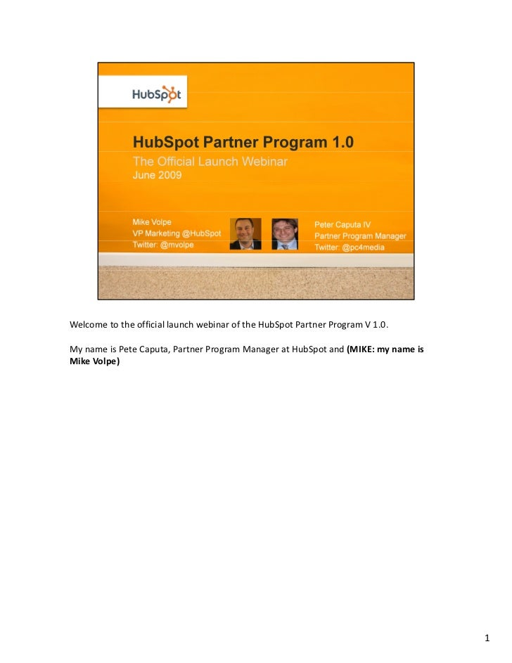 Welcome to the official launch webinar of the HubSpot Partner Program V 1.0.  My name is Pete Caputa, Partner Program Mana...