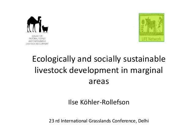 Ecologically and socially sustainable livestock development in marginal areas Ilse Köhler-Rollefson 23 rd International Gr...
