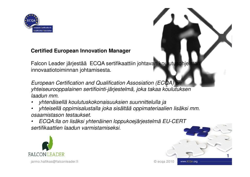Certified European Innovation ManagerFalcon Leader järjestää ECQA sertifikaattiin johtavan koulutusohjelmaninnovaatiotoimi...
