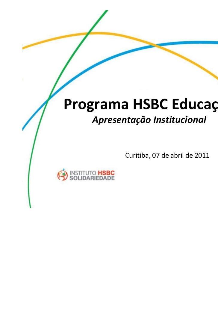 HSBC Educação: Encontro de GestoresPrograma HSBC Educação    Apresentação Institucional              Curitiba, 07 de abril...