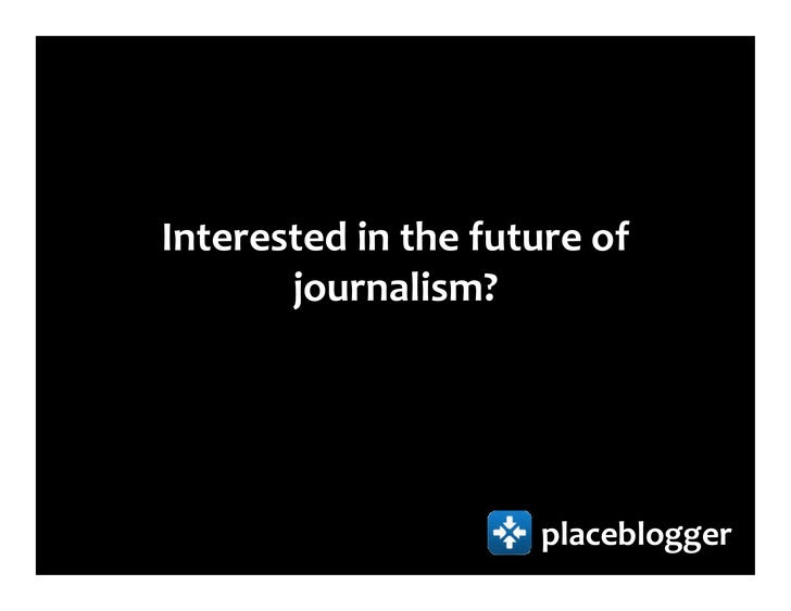 Interested in the future of        journalism?                          placeblogger