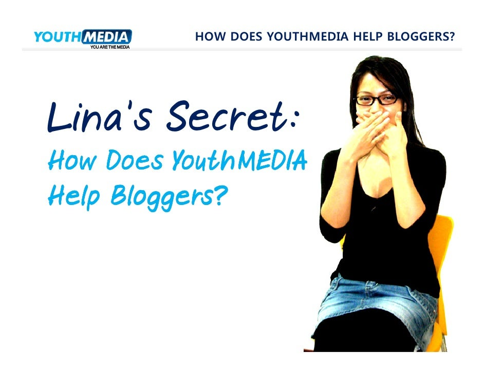 HOW DOES YOUTHMEDIA HELP BLOGGERS?     Lina's Secret: How Does YouthMEDIA Help Bloggers?