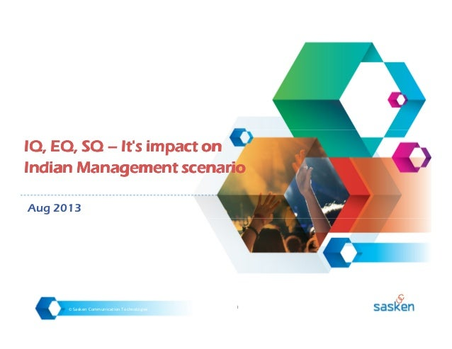 © Sasken Communication Technologies 1 IQ, EQ, SQIQ, EQ, SQIQ, EQ, SQIQ, EQ, SQ –––– It'sIt'sIt'sIt's impactimpactimpactimp...