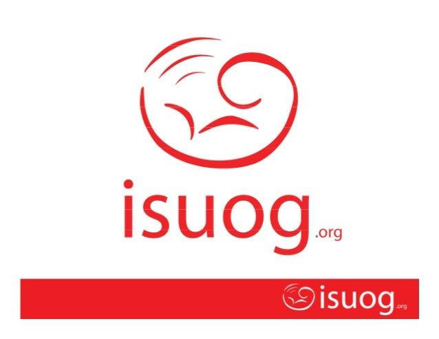 ISUOG Objects and AimsVision:• Every woman should have access to ultrasound• Every scan provider should be competent• Diag...