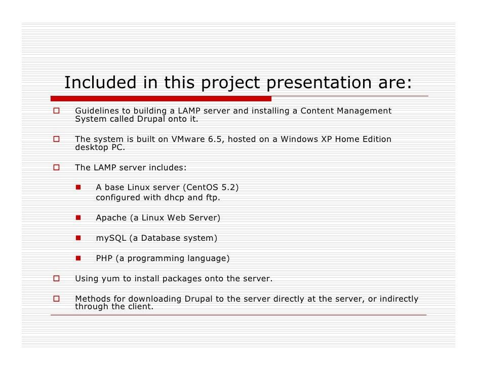 Included in this project presentation are:  Guidelines to building a LAMP server and installing a Content Management  Syst...