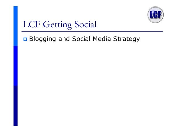 LCF Getting Social Blogging and Social Media Strategy