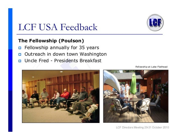LCF USA Feedback The Fellowship (Poulson) Fellowship annually for 35 years Outreach in down town Washington Uncle Fred - P...