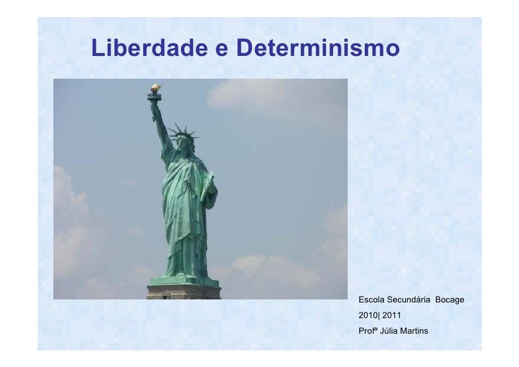 Liberdade e Determinismo                    Escola Secundária Bocage                    2010| 2011                    Prof...