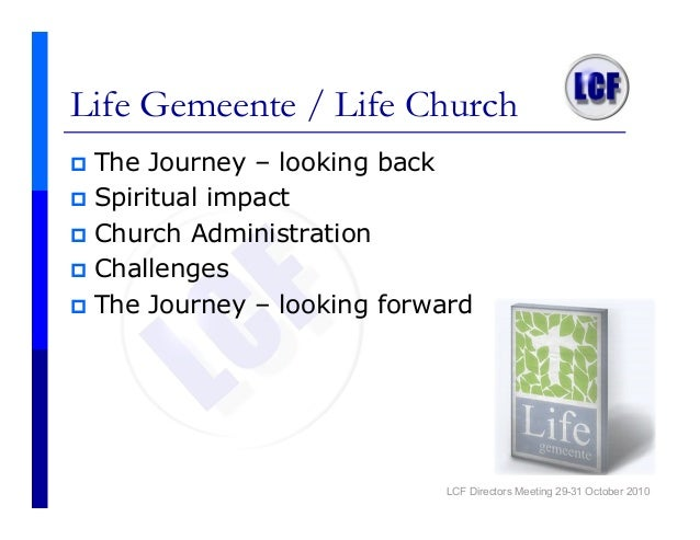 Life Gemeente / Life Church The Journey – looking back Spiritual impact Church Administration Challenges The Journey – loo...