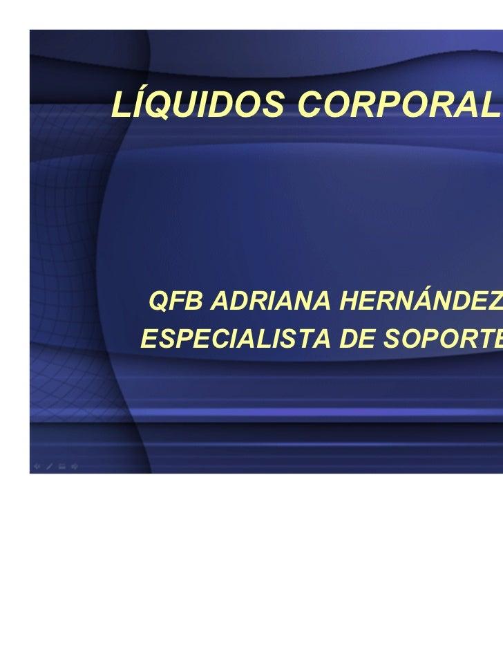 LÍQUIDOS CORPORALES QFB ADRIANA HERNÁNDEZ ESPECIALISTA DE SOPORTE