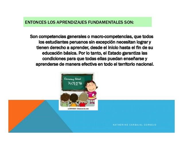 ENTONCES LOS APRENDIZAJES FUNDAMENTALES SON: Son competencias generales o macro-competencias, que todos los estudiantes pe...