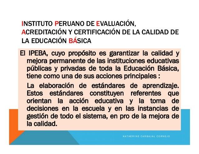 INSTITUTO PERUANO DE EVALUACIÓN, ACREDITACIÓN Y CERTIFICACIÓN DE LA CALIDAD DE LA EDUCACIÓN BÁSICA El IPEBA, cuyo propósit...