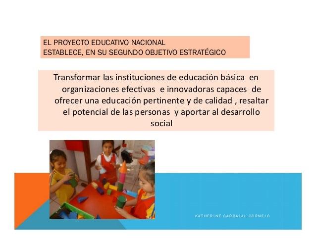 Transformar las instituciones de educación básica en organizaciones efectivas e innovadoras capaces de ofrecer una educaci...