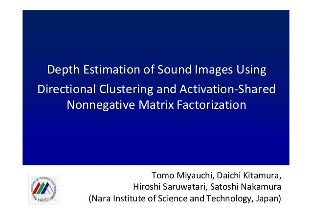 Depth Estimation of Sound Images Using Directional Clustering and Activation-Shared Nonnegative Matrix Factorization  Tomo...