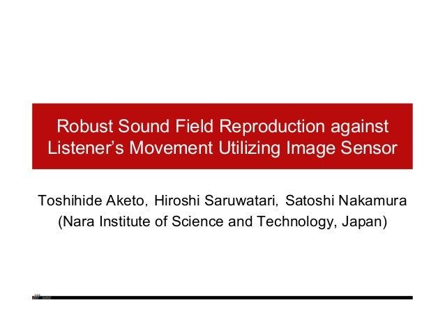 Robust Sound Field Reproduction against Listener's Movement Utilizing Image Sensor Toshihide Aketo,Hiroshi Saruwatari,Sato...