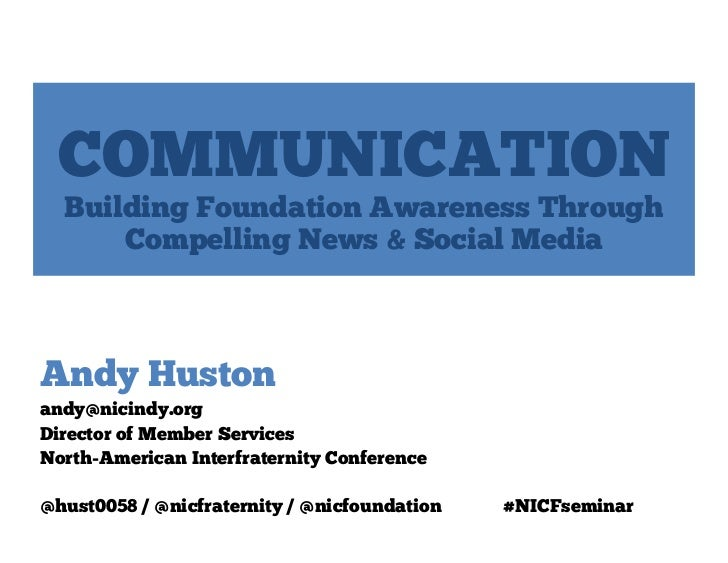COMMUNICATION  Building Foundation Awareness Through      Compelling News & Social MediaAndy Hustonandy@nicindy.orgDirecto...
