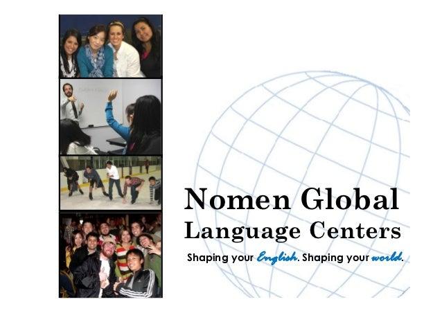 Nomen GlobalLanguage CentersShaping your English. Shaping your world.