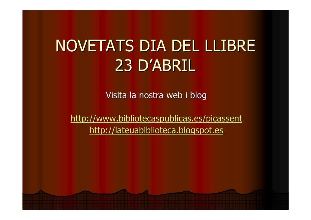NOVETATS DIA DEL LLIBRE       23 D'ABRIL          Visita la nostra web i blog   http://www.bibliotecaspublicas.es/picassen...