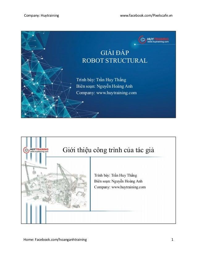 Company: Huytraining www.facebook.com/Pixelscafe.vn Home: Facebook.com/hoanganhtraining 1 GIẢI ĐÁP ROBOT STRUCTURAL Trình ...