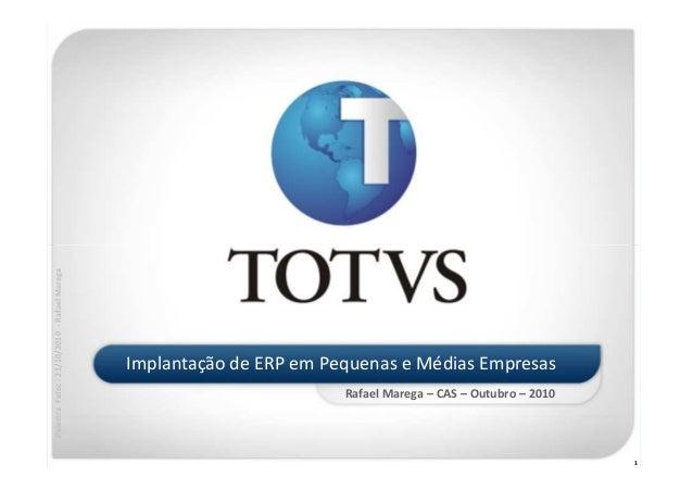 1 Implantação de ERP em Pequenas e Médias Empresas Rafael Marega – CAS – Outubro – 2010 PalestraFatec:21/10/2010-RafaelMar...