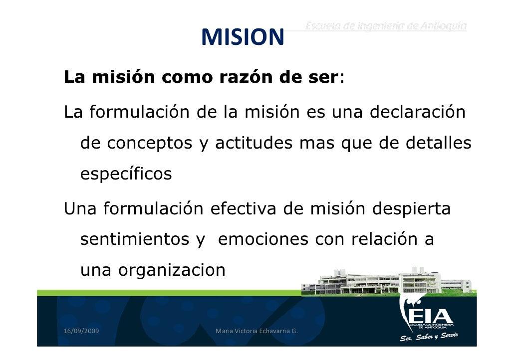 MISION La misión como razón de ser:                         ser:  La formulación de la misión es una declaración     de co...