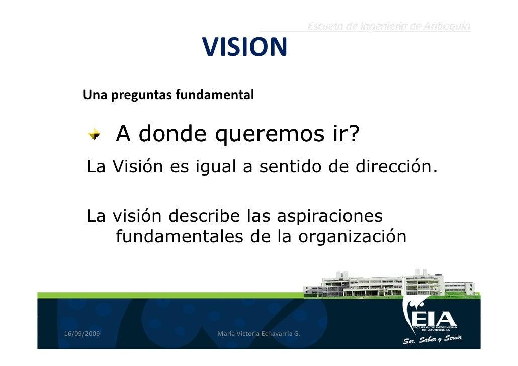 VISION      Una preguntas fundamental               A donde queremos ir?       La Visión es igual a sentido de dirección. ...