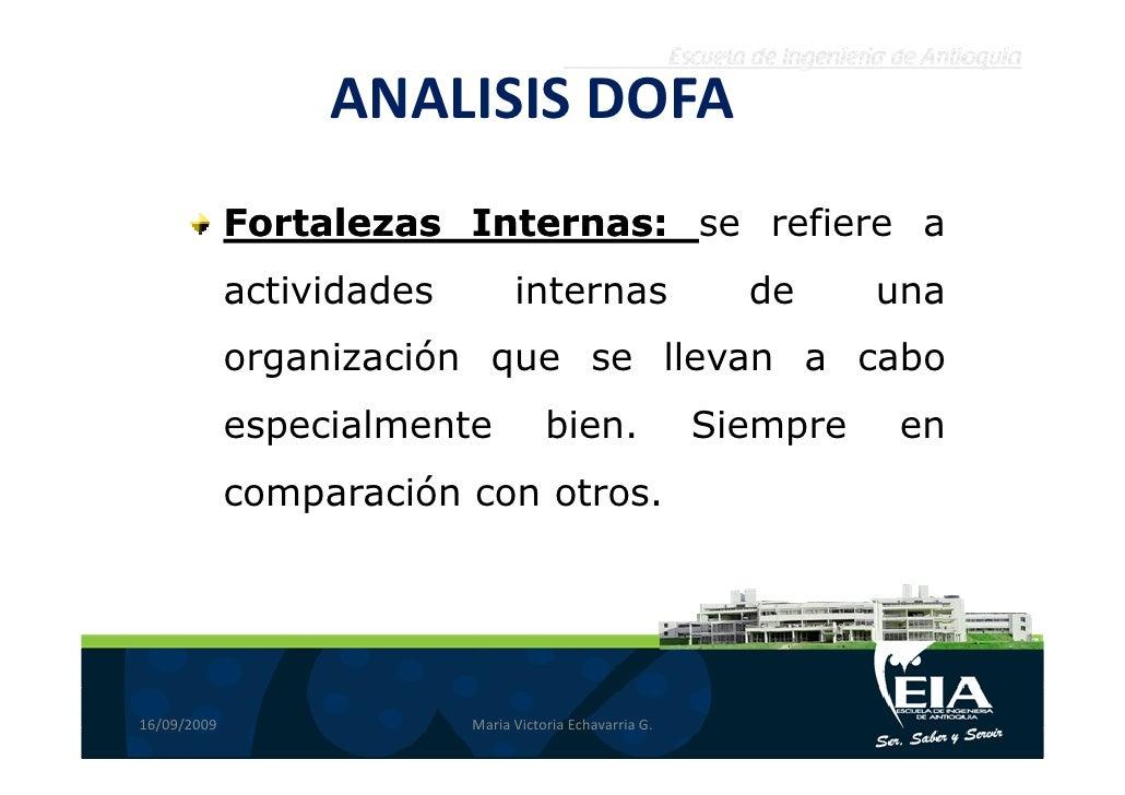 ANALISIS DOFA              Fortalezas Internas: se refiere a                         Internas:              actividades   ...