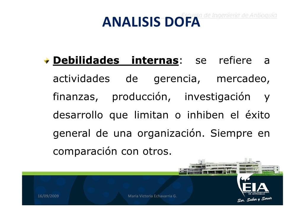 ANALISIS DOFA         Debilidades      internas:                         internas:                       se   refiere   a ...
